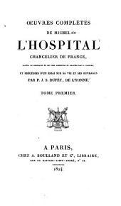 Oeuvres complètes de Michel L'Hospital, chancelier de France: Essai sur L'Hospital. Harangues