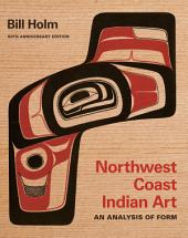 Northwest Coast Indian Art: An Analysis of Form, 50th Anniversary Edition, Edition 2