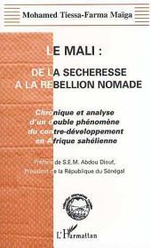 LE MALI : DE LA SECHERESSE A LA REBELLION NOMADE: Chronique et analyse d'un double phénomène du contre-développement en Afrique Sahélienne