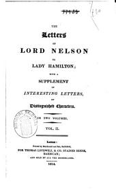 The Letters of Lord Nelson to Lady Hamilton: With a Supplement of Interesting Letters, Volume 2