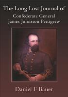 The Long Lost Journal of Confederate General James Johnston Pettigrew PDF