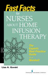 Fast Facts for Nurses about Home Infusion Therapy: The Expert's Best Practice Guide in a Nutshell