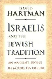 Israelis and the Jewish Tradition: An Ancient People Debating Its Future