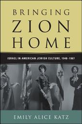 Bringing Zion Home: Israel in American Jewish Culture, 1948–1967