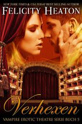 Verhexen: Vampire Erotic Theatre Romanzen Serie Buch 5