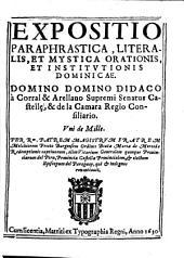Expositio paraphrastica, literalis, et mystica orationis, et instutionis dominicae Domino Domino [sic] Didaco à Corral & Arellano...