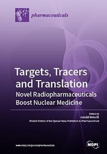 Targets  Tracers and Translation     Novel Radiopharmaceuticals Boost Nuclear Medicine