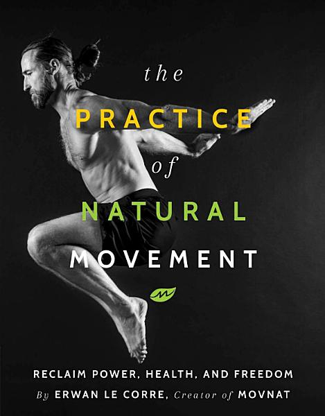 Download The Practice of Natural Movement Book