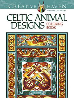 Creative Haven Celtic Animal Designs Coloring Book Book