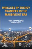 Wireless RF Energy Transfer in the Massive IoT Era