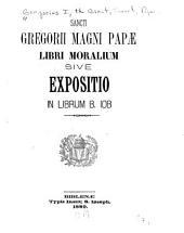 Libri moralium sive expositio in librum B. Iob