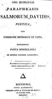 Paraphrasis Psalmorum Davidis Poetica Cum Schematis Metrorum Et Notis: Accesserunt Pauca Miscellanea Ex Ceteris Ejusdem Carminibus