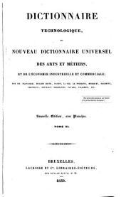 Dictionnaire technologique ou Nouveau dictionnaire universel des arts et métiers et de l'économie industrielle et commerciale /.