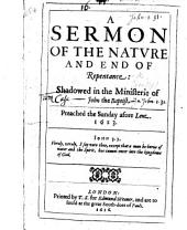 A Sermon of the Nature and End of Repentance: shadowed in the Ministerie of John the Baptist. MS. notes