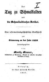 Der Tag zu Schmalkalden und die Schmalkaldischen Artikel [drawn up by M. Luther. With the text].