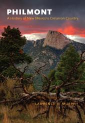 Philmont: A History of New Mexico's Cimarron Country