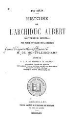 Histoire de l'archiduc Albert, gouverneur général, puis prince souverain de la Belgique