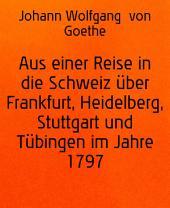 Aus einer Reise in die Schweiz über Frankfurt, Heidelberg, Stuttgart und Tübingen im Jahre 1797