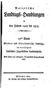 Baierische Landtags-Handlungen in den Jahren 1429 bis 1513. Hrsg. von Franz Von Krenner: Band 13