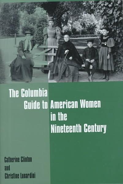 The Columbia Guide to American Women in the Nineteenth Century PDF