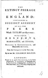 The Extinct Peerage of England: Containing a Succinct Account of All the Peers Whose Titles are Expired: with Their Descents, Marriages, and Issues ... from the Conquest to the Year 1769. Few MS. Notes