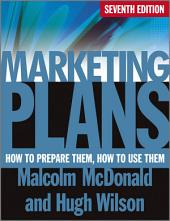 Marketing Plans: How to Prepare Them, How to Use Them, Edition 7