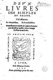 Deux livres des simples de Galien: c'est assauoir, le cinquiesme, et le neufuiesme, nouuellement traduicts de latin en francoys