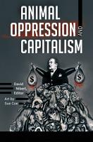 Animal Oppression and Capitalism  2 volumes  PDF