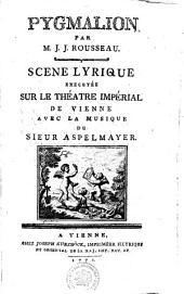 Pygmalion: scene lyrique : executée sur le Théatre Impérial de Vienne