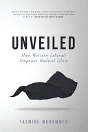 Unveiled  How Western Liberals Empower Radical Islam