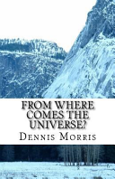 From Where Comes the Universe?