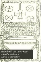 Handbuch der deutschen alterthumskunde: Übersicht der denkmale und gräberfunde frühgeschichtlicher und vorgeschichtlicher zeit, Band 1