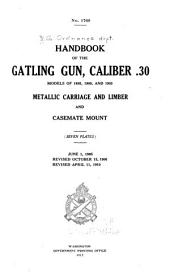 Handbook of the Gatling Gun, Caliber .30, Models of 1895, 1900, and 1903: Metallic Carriage and Limber and Casemate Mount ... June 1, 1905. Revised October 15, 1906. Revised April 11, 1910