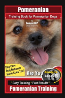Pomeranian Training Book for Pomeranian Dogs By BoneUP DOG Training, Dog Care, Dog Behavior, Hand Cues Too! Are You Ready to Bone Up? Easy Training * Fast Results, Pomeranian Training