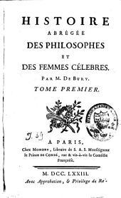 Histoire abrégée des philosophes et des femmes célèbres: Volume1