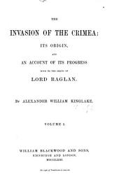 The Invasion of Crimea: Its Origin, and an Account of Its Progress Down to the Death of Lord Raglan: Volume 1