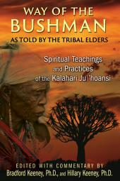 Way of the Bushman: Spiritual Teachings and Practices of the Kalahari Ju/'hoansi