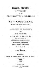 Personal Narrative of Travels to the Equinoctial Regions of the New Continent: During the Years 1799-1804, Volumes 1-2