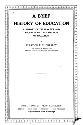 A Brief History of Education: A History of the Practice and Progress and Organization of Education