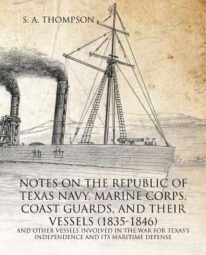 Notes on the Republic of Texas Navy  Marine Corps  Coast Guards  and Their Vessels