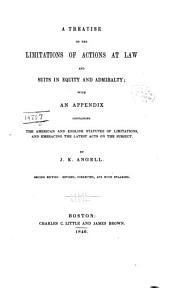 A Treatise on the Limitations of Actions at Law and Suits in Equity and Admiralty: With an Appendix Containing the American and English Statutes of Limitations, and Embracing the Latest Acts on the Subject