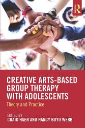 Creative Arts Based Group Therapy with Adolescents PDF
