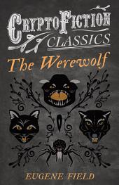 The Werewolf (Cryptofiction Classics - Weird Tales of Strange Creatures)
