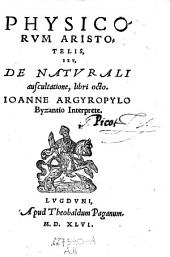 Physicorum Aristotelis, seu de naturali auscultatione, libri VIII. Joanne Argyropylo Byzantio interprete