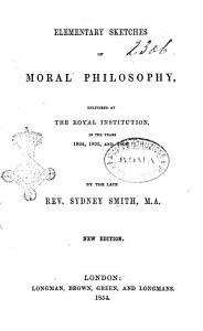 Elementary Sketches of Moral Philosophy  Delivered at the Royal Institution  in the Years 1804  1805  and 1806 by the Late Rev  Sydney Smith  M A PDF