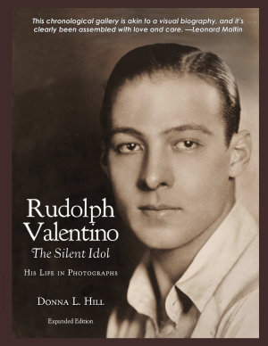 Rudolph Valentino The Silent Idol  His Life in Photographs