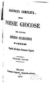 Raccolta completa delle poese giocose: del dottore Antonio Guadagnoli d'Arezzo. Volume unico