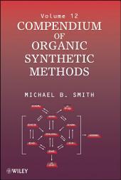 Compendium of Organic Synthetic Methods: Volume 12