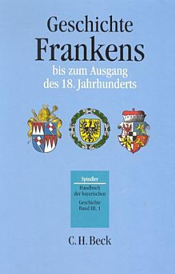 Handbuch der bayerischen Geschichte Bd  III 1  Geschichte Frankens bis zum Ausgang des 18  Jahrhunderts PDF