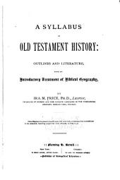 A Syllabus of Old Testament History: Outlines and Literature, with an Introductory Treatment of Biblical Geography
